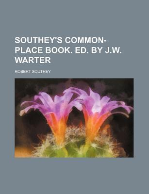 Southey's Common-Place Book. Ed. by J.W. Warter
