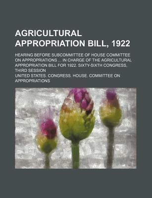 Agricultural Appropriation Bill, 1922; Hearing Before Subcommittee of House Committee on Appropriations in Charge of the Agricultural Appropriation Bill for 1922. Sixty-Sixth Congress, Third Session