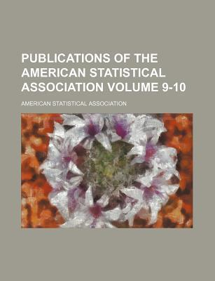 Publications of the American Statistical Association Volume 9-10