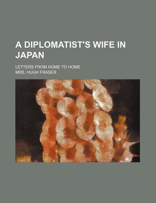 A Diplomatist's Wife in Japan; Letters from Home to Home