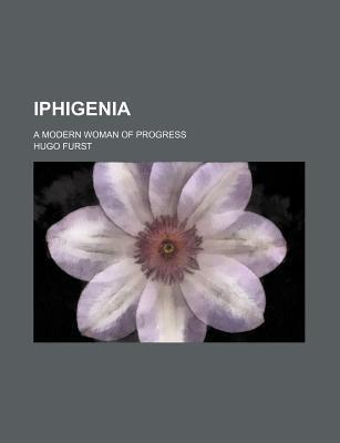 Iphigenia; A Modern Woman of Progress