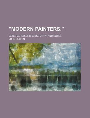 """Modern Painters.""; General Index, Bibliography, and Notes"