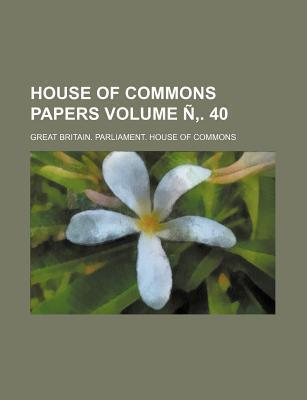 House of Commons Papers Volume N . 40