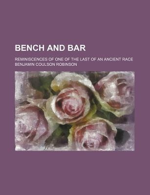 Bench and Bar; Reminiscences of One of the Last of an Ancient Race