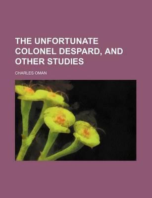 The Unfortunate Colonel Despard, and Other Studies