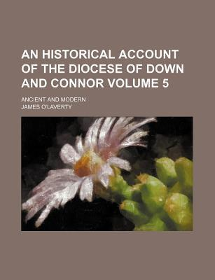 An Historical Account of the Diocese of Down and Connor; Ancient and Modern Volume 5