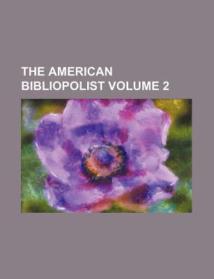 The American Bibliopolist Volume 2