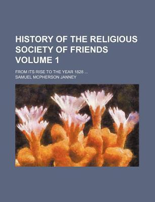 History of the Religious Society of Friends; From Its Rise to the Year 1828 Volume 1
