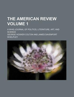 The American Review; A Whig Journal of Politics, Literature, Art, and Science Volume 1