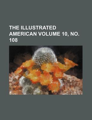 The Illustrated American Volume 10, No. 108