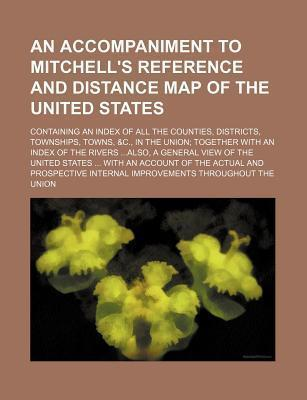 An Accompaniment to Mitchell's Reference and Distance Map of the United States; Containing an Index of All the Counties, Districts, Townships, Towns,