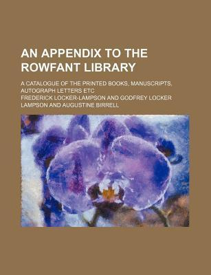 An Appendix to the Rowfant Library; A Catalogue of the Printed Books, Manuscripts, Autograph Letters Etc