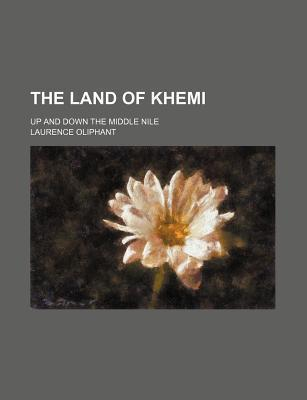 The Land of Khemi; Up and Down the Middle Nile