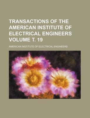 Transactions of the American Institute of Electrical Engineers Volume . 19