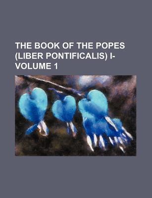 The Book of the Popes (Liber Pontificalis) I- Volume 1