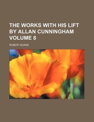 The Works with His Lift by Allan Cunningham Volume 8