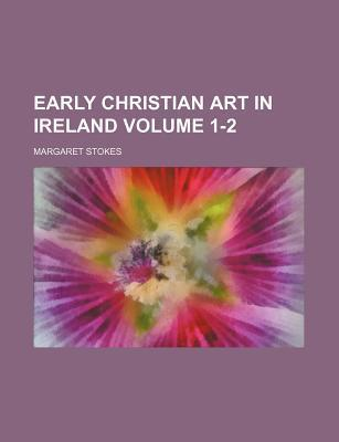 Early Christian Art in Ireland Volume 1-2