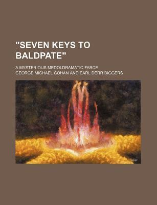 """Seven Keys to Baldpate""; A Mysterious Medoldramatic Farce"
