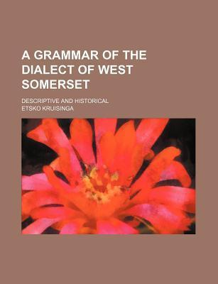 A Grammar of the Dialect of West Somerset; Descriptive and Historical