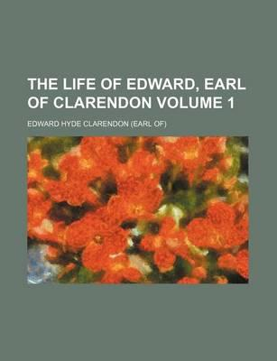 The Life of Edward, Earl of Clarendon Volume 1