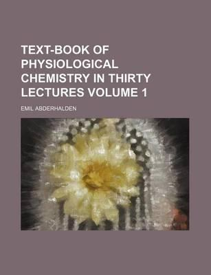 Text-Book of Physiological Chemistry in Thirty Lectures Volume 1
