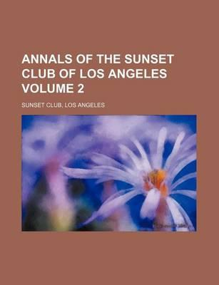 Annals of the Sunset Club of Los Angeles Volume 2