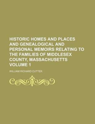 Historic Homes and Places and Genealogical and Personal Memoirs Relating to the Families of Middlesex County, Massachusetts Volume 1