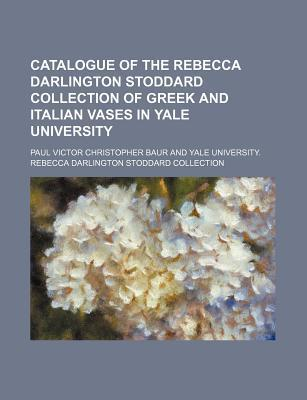 Catalogue of the Rebecca Darlington Stoddard Collection of Greek and Italian Vases in Yale University