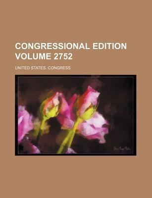Congressional Edition Volume 2752