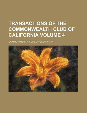 Transactions of the Commonwealth Club of California Volume 4
