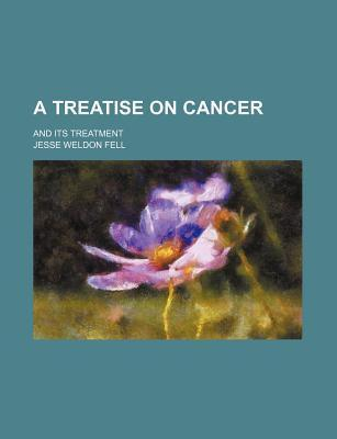 A Treatise on Cancer; And Its Treatment