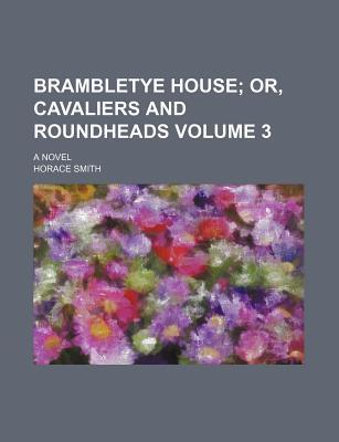 Brambletye House; Or, Cavaliers and Roundheads. a Novel Volume 3