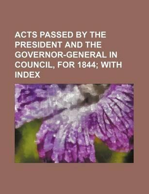 Acts Passed by the President and the Governor-General in Council, for 1844; With Index