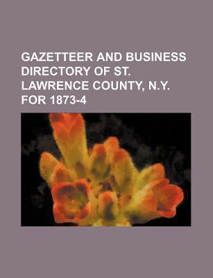 Gazetteer and Business Directory of St. Lawrence County, N.Y. for 1873-4