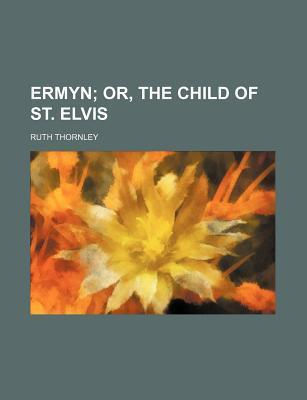 Ermyn; Or, the Child of St. Elvis
