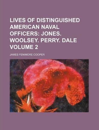 Lives of Distinguished American Naval Officers; Jones. Woolsey. Perry. Dale Volume 2