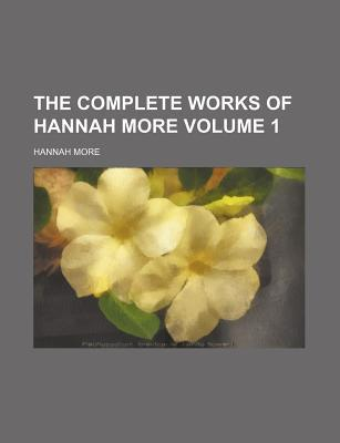 The Complete Works of Hannah More Volume 1