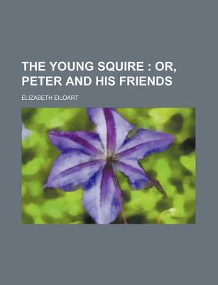 The Young Squire; Or, Peter and His Friends