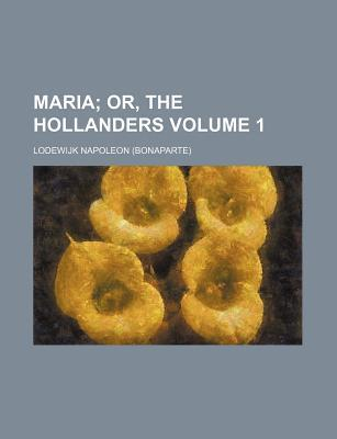 Maria; Or, the Hollanders Volume 1