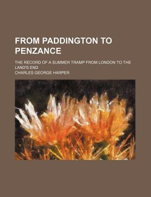 From Paddington to Penzance; The Record of a Summer Tramp from London to the Land's End