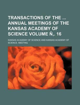 Transactions of the Annual Meetings of the Kansas Academy of Science Volume N . 16
