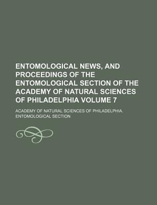 Entomological News, and Proceedings of the Entomological Section of the Academy of Natural Sciences of Philadelphia Volume 7