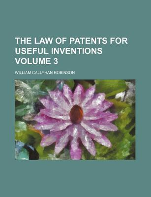 The Law of Patents for Useful Inventions Volume 3