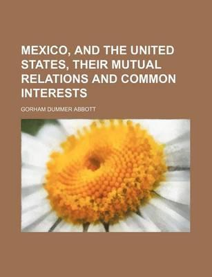 Mexico, and the United States, Their Mutual Relations and Common Interests