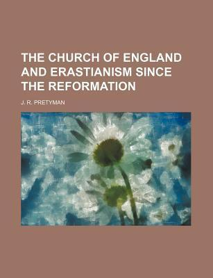 The Church of England and Erastianism Since the Reformation