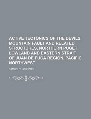 Active Tectonics of the Devils Mountain Fault and Related Structures, Northern Puget Lowland and Eastern Strait of Juan de Fuca Region, Pacific Northwest
