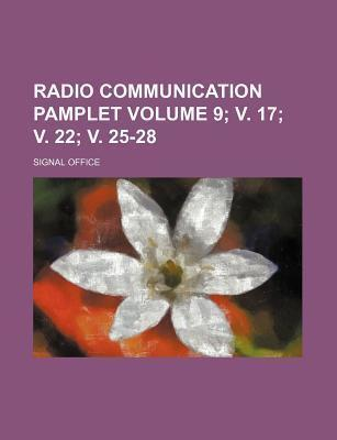 Radio Communication Pamplet Volume 9; V. 17; V. 22; V. 25-28