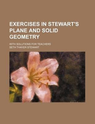Exercises in Stewart's Plane and Solid Geometry; With Solutions for Teachers