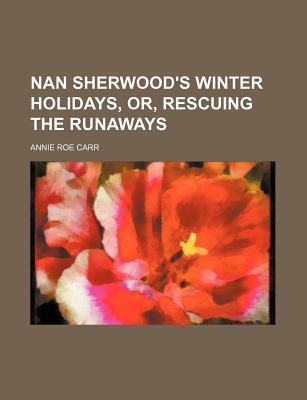 Nan Sherwood's Winter Holidays, Or, Rescuing the Runaways