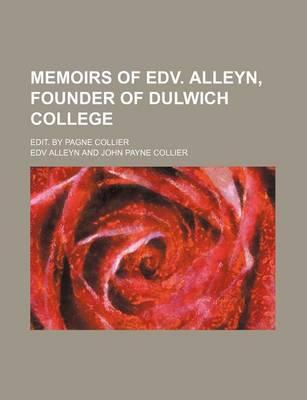 Memoirs of Edv. Alleyn, Founder of Dulwich College; Edit. by Pagne Collier